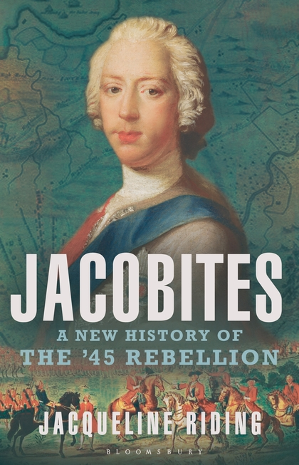 OUT 7th APRIL - Jacobites: A New History of the '45 Rebellion (Bloomsbury Publishing)
